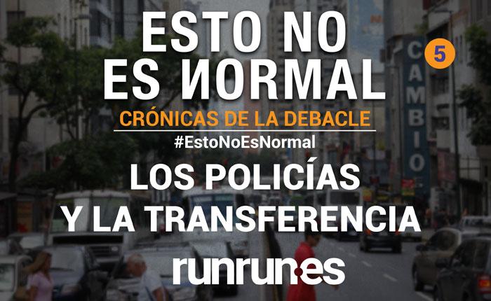 #EstoNoEsNormal Los policías y la transferencia