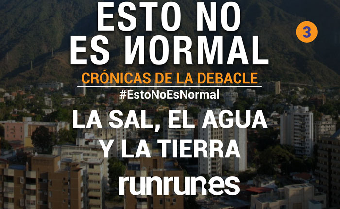#EstoNoEsNormal  La sal, el agua y la tierra